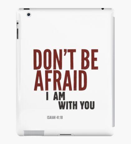 Don't be afraid, I am with you. Isaiah 41:10 iPad Case/Skin