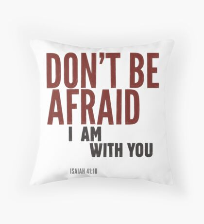 Don't be afraid, I am with you. Isaiah 41:10 Floor Pillow