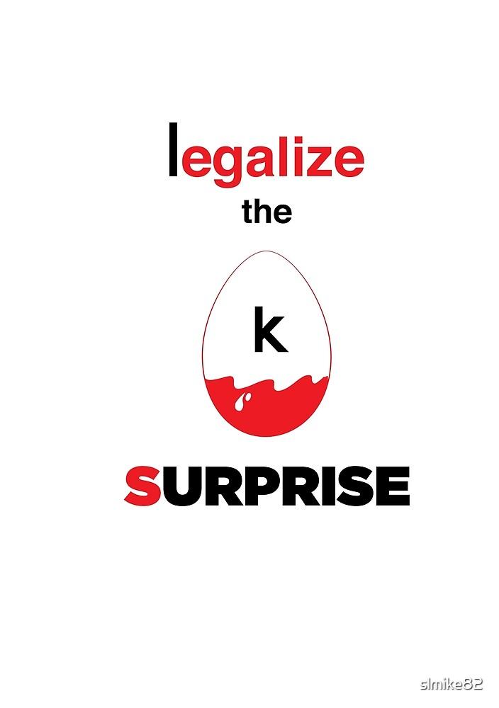 Legalize the Surprise! by slmike82