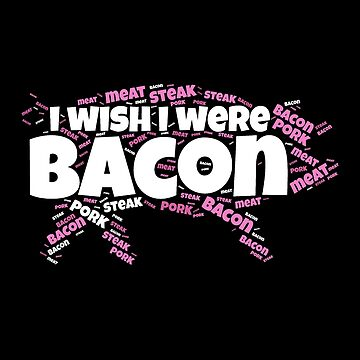 I Wish I Were Bacon   Ham meat pig Funny gift by DrokkWarez