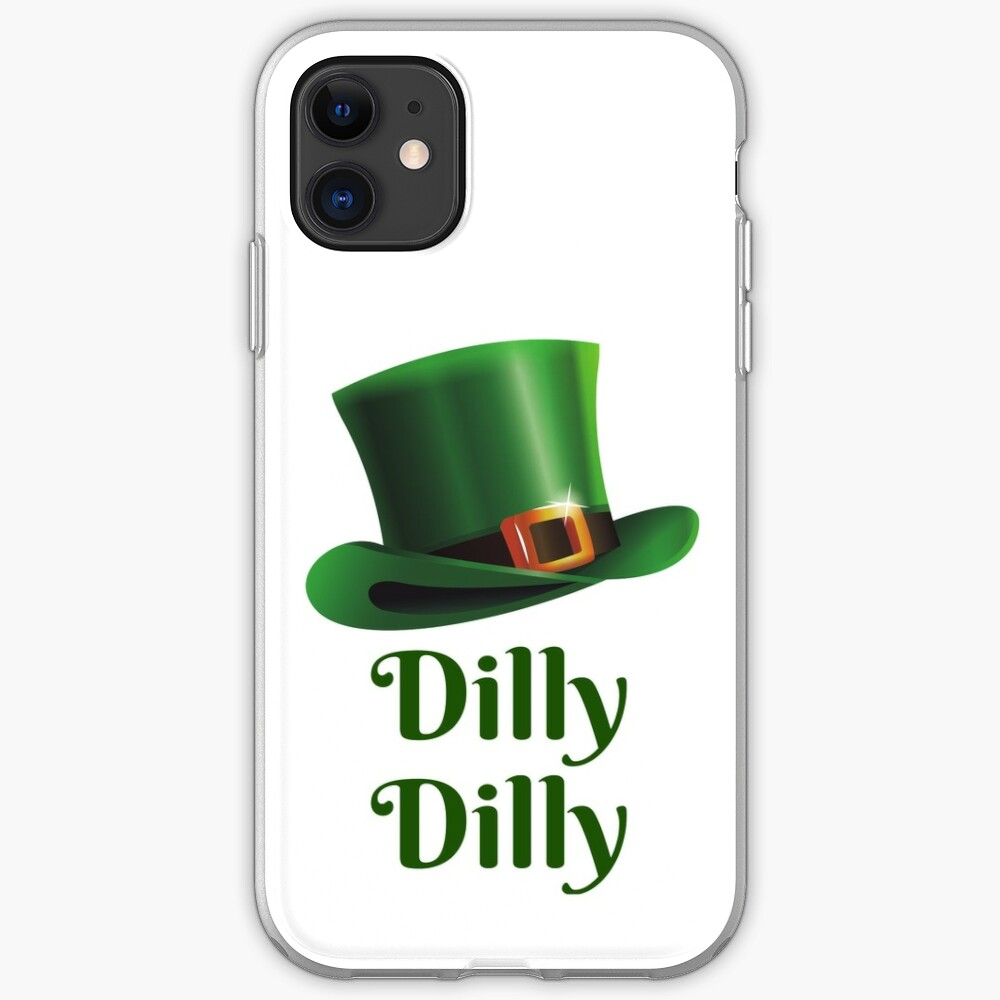 Dilly Dilly Funny St Patricks Day Humor Quotes Jokes Puns Banter Party Ideas Celebration Traditional Good Vibes Iphone Case Cover