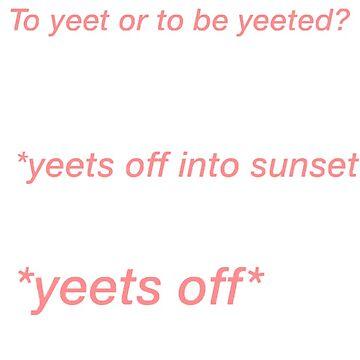 Yeet by azaleas