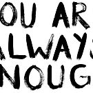 You Are Always Enough - Mental Health Support by TimorousEclectc