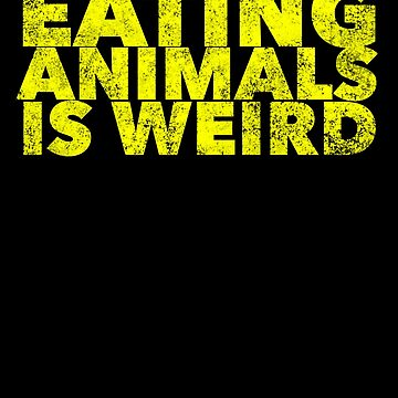 Eating Animals Is Weird - Funny Vegan Quote - Animal Rights Lover - Healthy Diet Food Eater Saying by BullQuacky