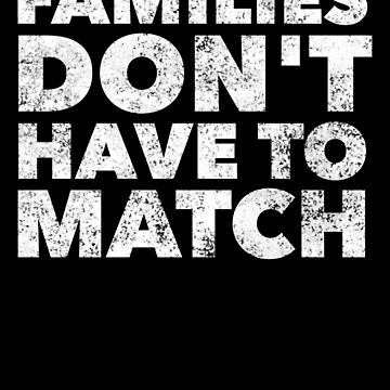 Families Don't Have To Match - Proud Adoption Quote - Mother Father Son Daughter Adoptive Awareness - Great gift anyone blessed by families Adopting by BullQuacky