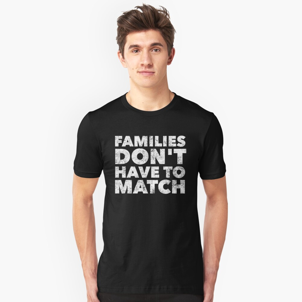 Families Don't Have To Match - Proud Adoption Quote - Mother Father Son Daughter Adoptive Awareness - Great gift anyone blessed by families Adopting Unisex T-Shirt