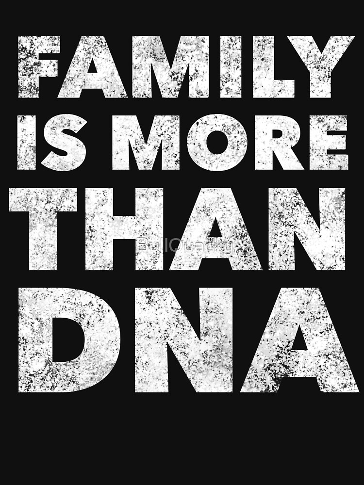 Family is more than DNA - Proud Adoption Quote - Mother Father Son Daughter Adoptive Awareness - Great gift anyone blessed by families Adopting by BullQuacky