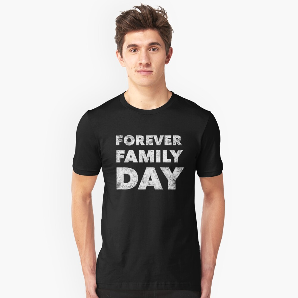 Forever Family Day - Proud Adoption Quote - Mother Father Son Daughter Adoptive Awareness - Great gift anyone blessed by families Adopting Unisex T-Shirt