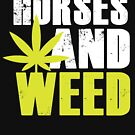 Horses and Weed - Funny Marijuana - Pot Leaf Silhouette Image - Horse Animal Lover Funny Quote Humor Saying by BullQuacky