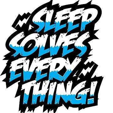 sleep solve every thing by babibuba