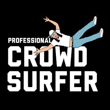 PROFESSIONAL CROWD SURFER by DRAWGENIUS