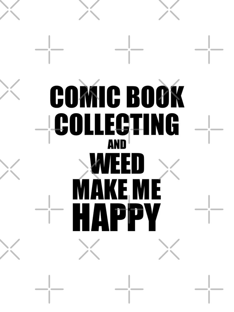 Comic Book Collecting And Weed Make Me Happy Funny Gift Idea For Hobby Lover de FunnyGiftIdeas