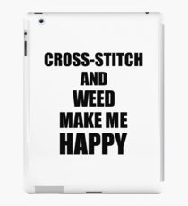 Cross-Stitch And Weed Make Me Happy Funny Gift Idea For Hobby Lover iPad Case/Skin