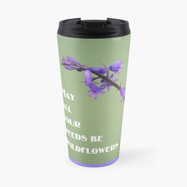 May All Your Weeds be Wildflowers Travel Mug