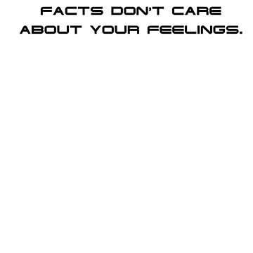 Facts Don't Care About Your Feelings 2 by finlaysonart