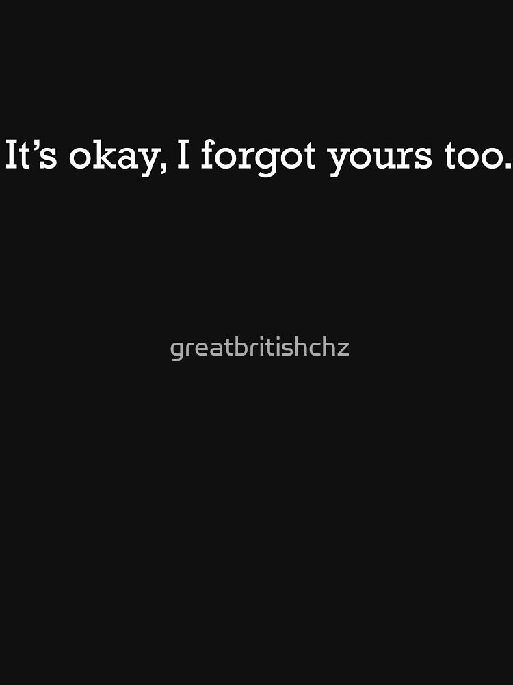 I Forgot Yours Too (Light) by greatbritishchz