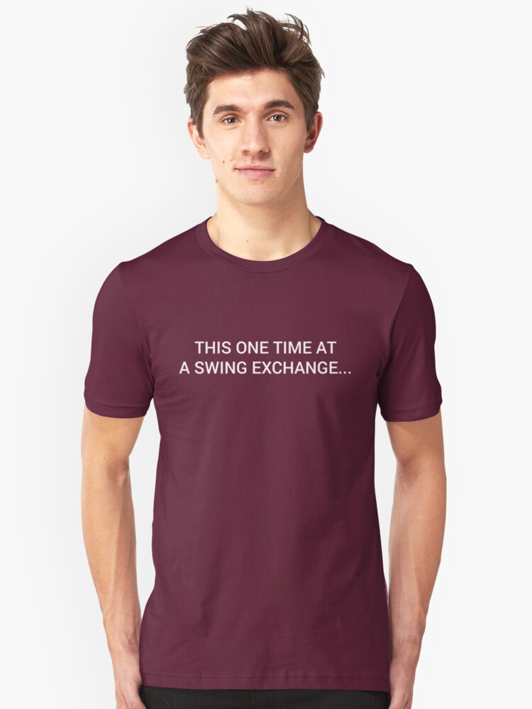 One Time, At A Swing Exchange... (Light) Unisex T-Shirt Front