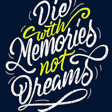 Die With Memories Not Dreams - Lettering Life Quote von sebastianst