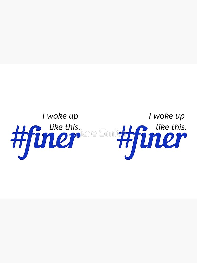I woke up like this #finer by classygirl