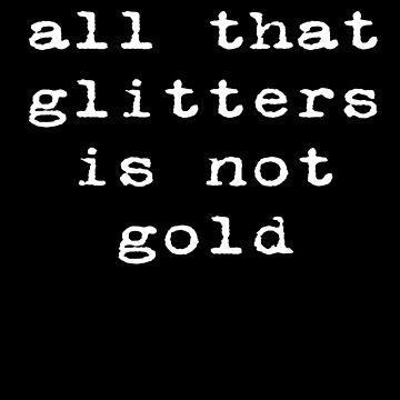 William Shakespeare Line - All that glitters is not gold by stickersandtees