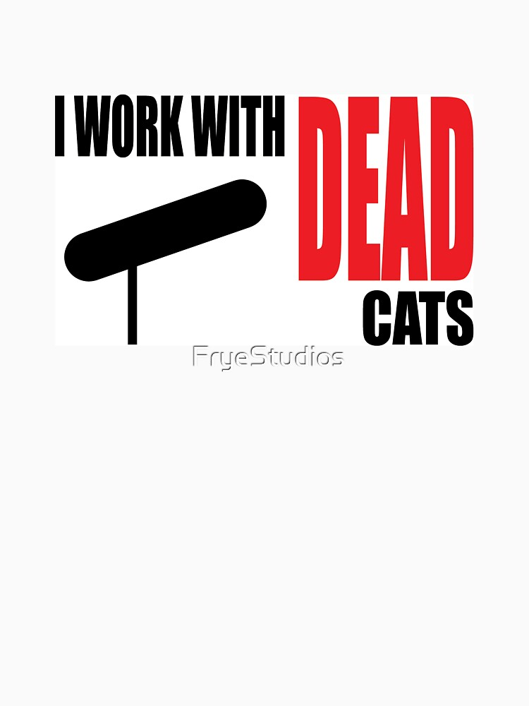 I WORK WITH DEAD CATS by FryeStudios