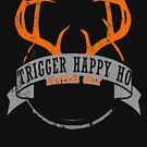TRIGGER HAPPY HO. Hunters Only T Shirt by WallyWood