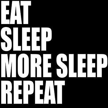 Eat, Sleep, More Sleep, Repeat by geneploss