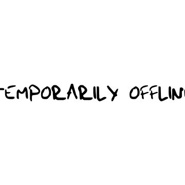 TEMPORARILY OFFLINE by BobbyG305
