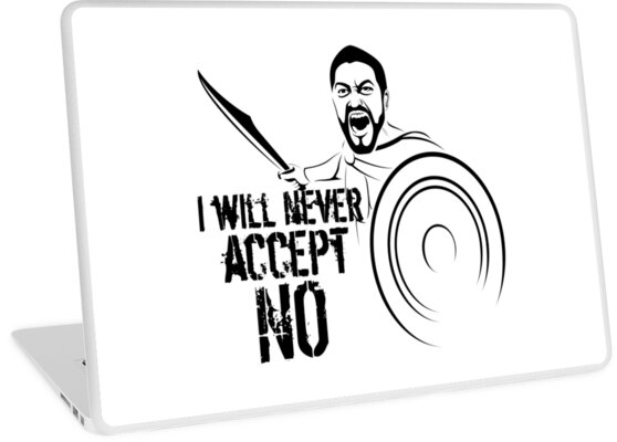 "I will never accept ""NO"" by pASob-dESIGN"
