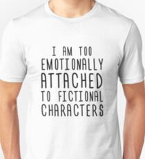 Camiseta unisex I Am Too Emotionally Attached To Fiction