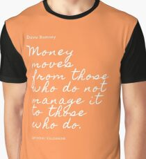 Money moves from those who do not manage it to those who do.| Dave Ramsey Quote  Graphic T-Shirt