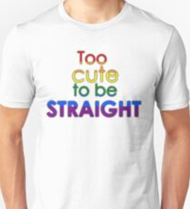 Too cute to be straight - LGBT T-Shirt