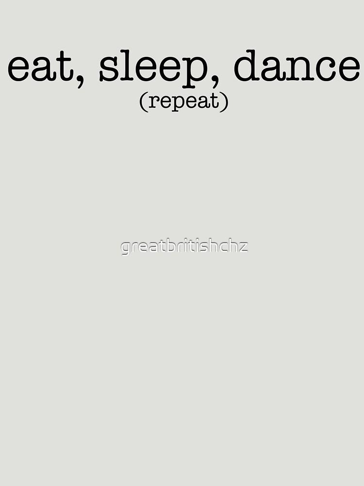 Eat, Sleep, Dance. Repeat. (Dark) by greatbritishchz