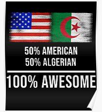50% American 50% Algerian 100% Awesome - Algeria Flag Gift For Algerian Poster