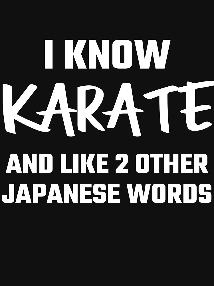 I Know Karate And Like 2 Other Japanese Words by evahhamilton