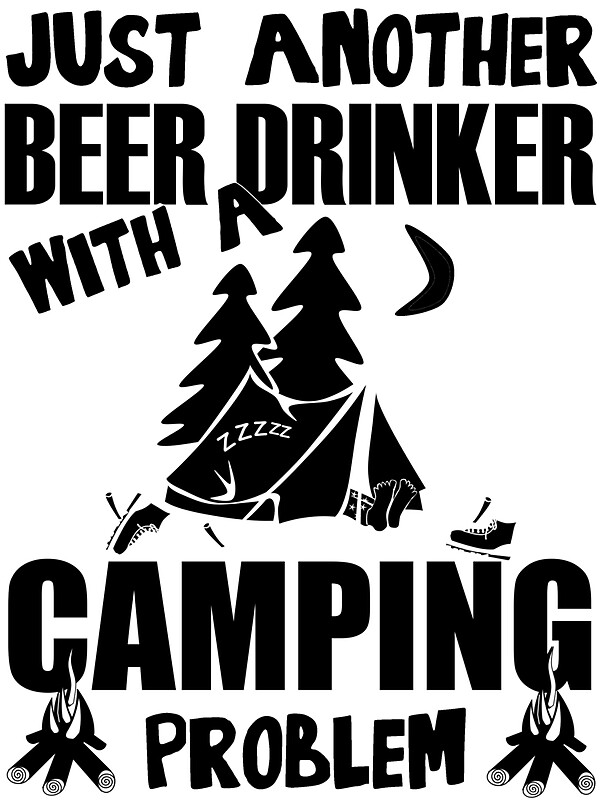"""Just Another Wordpress Com Site: """"Just Another Beer Drinker With A Camping Problem"""