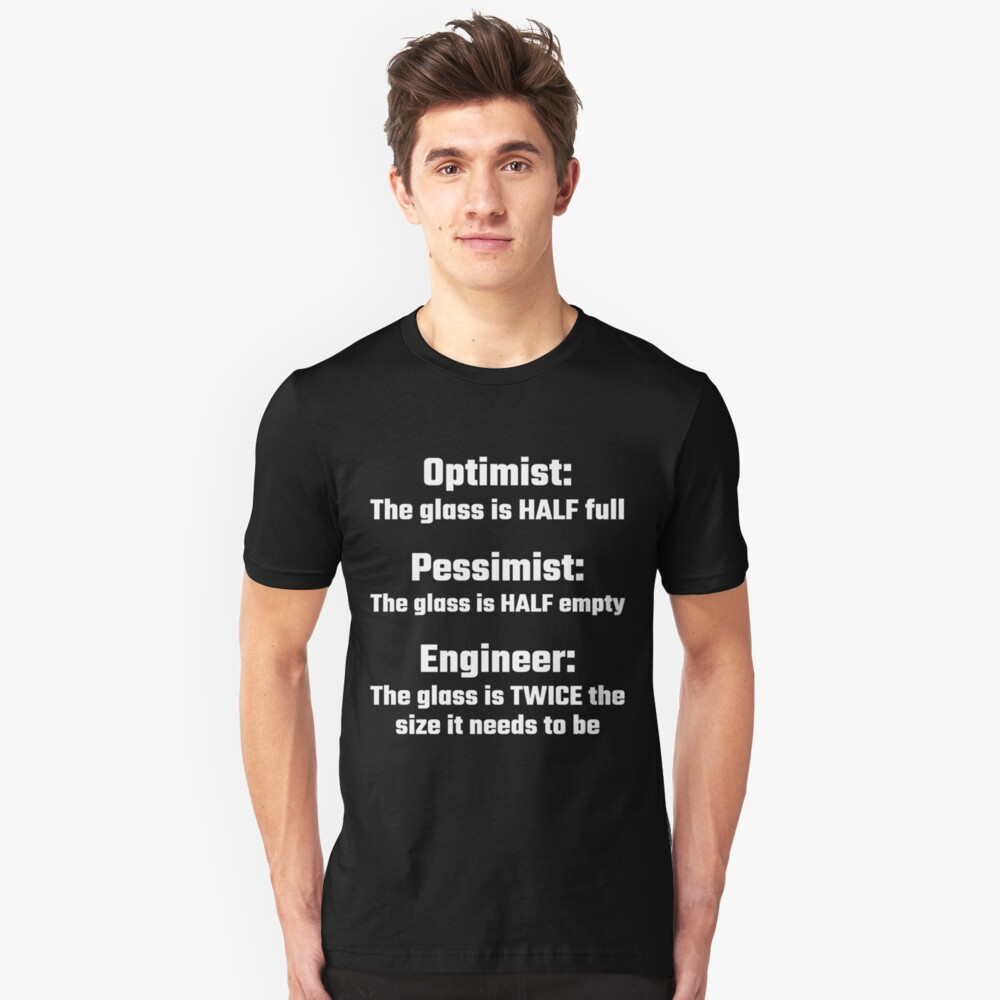Optimist, Pessimist, Engineer Unisex T-Shirt Front