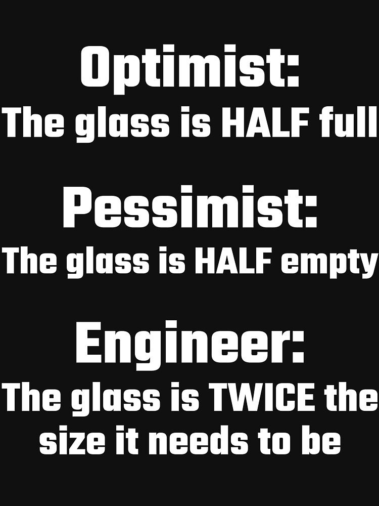 Optimist, Pessimist, Engineer by evahhamilton