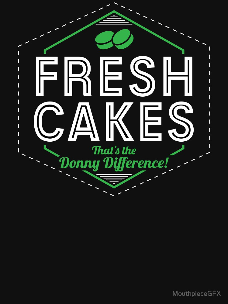 Fresh Cakes - That's The Donny Difference! by MouthpieceGFX
