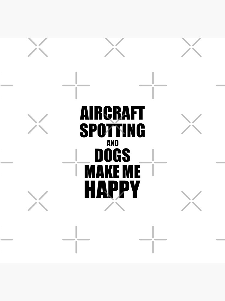 Aircraft Spotting And Dogs Make Me Happy Funny Gift Idea For Hobby Lover von FunnyGiftIdeas