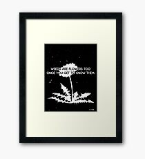 Weeds are Flowers Too Framed Print
