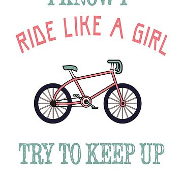 I Know I Ride Like A Girl - Try To Keep Up by leeseylee
