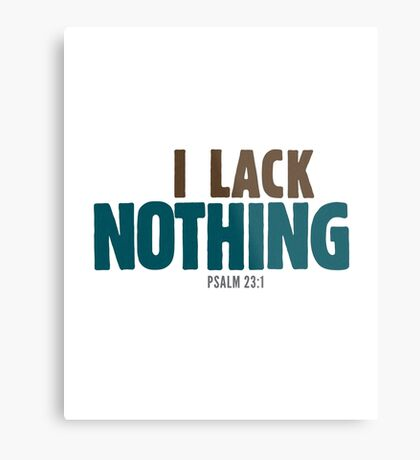 I Lack Nothing Psalm 23 Metal Print