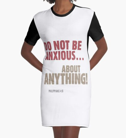 Do Not Be Anxious… About Anything! Philippians 4:6 Graphic T-Shirt Dress