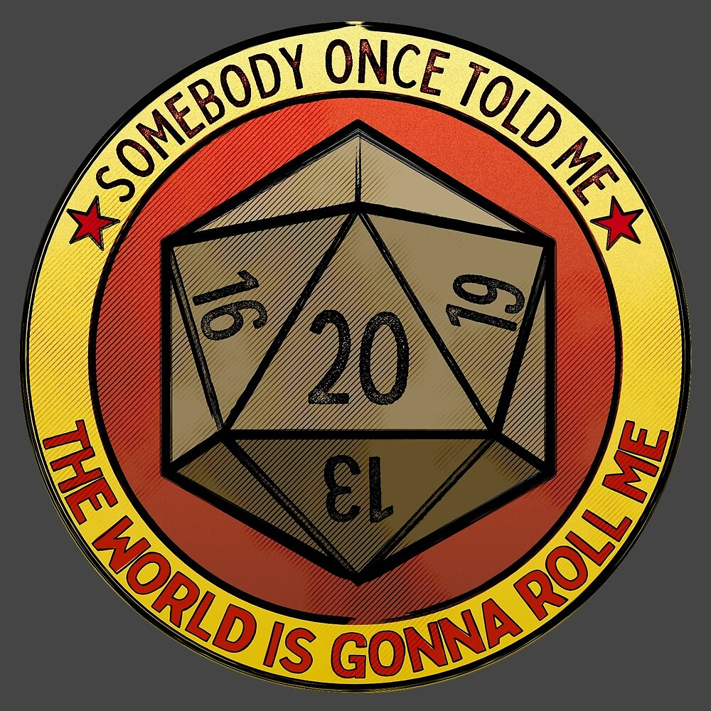 Somebody once told me the world is gonna roll a D20 by phantatomic