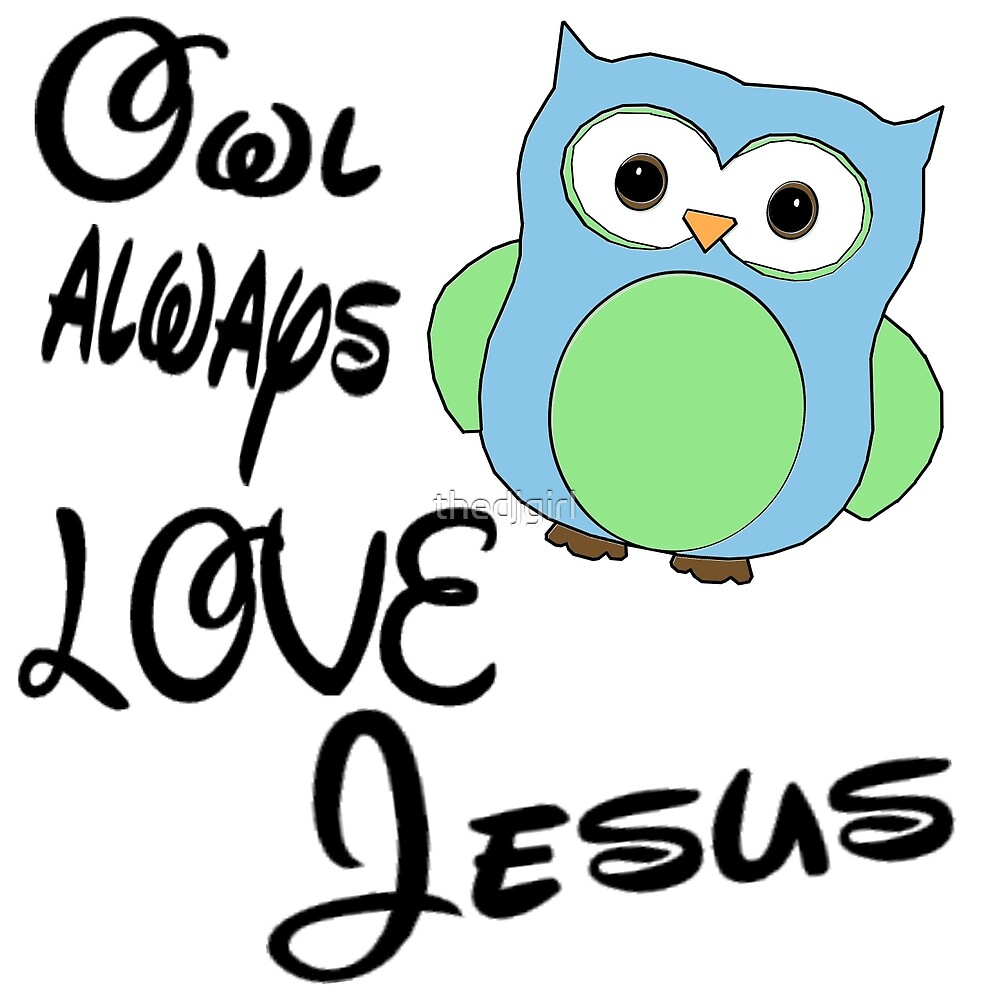 Owl always love Jesus by thedjgirl