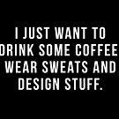 Ich möchte nur etwas Kaffee trinken, Sweats und Design-Sachen tragen. von hopealittle