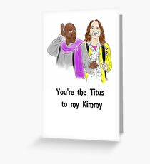 You're the Titus to my Kimmy Greeting Card