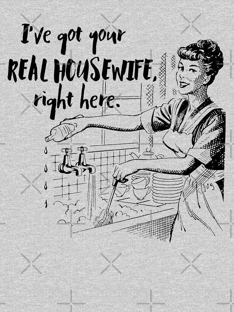 Real Housewife Parody - Retro 50s Housewife - Real Housewives Do Dishes - Clean - Sarcasm by traciv