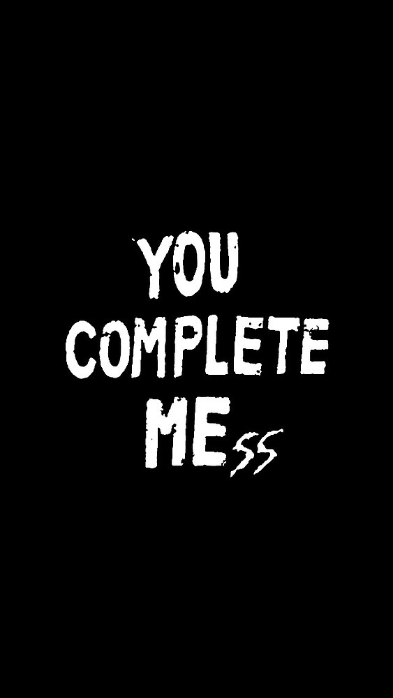 you complete me(ss) by fanofaband
